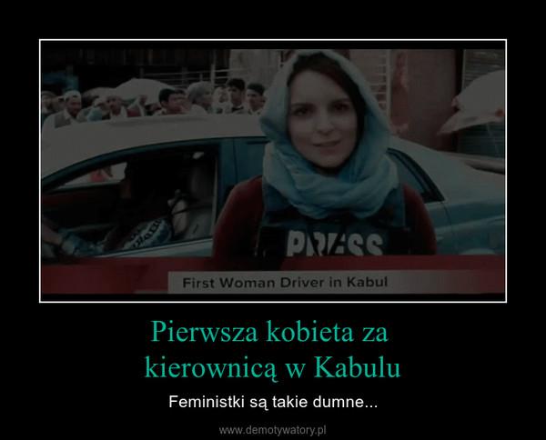 Pierwsza kobieta za kierownicą w Kabulu – Feministki są takie dumne...