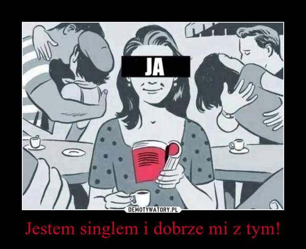 Jestem singlem i dobrze mi z tym! –