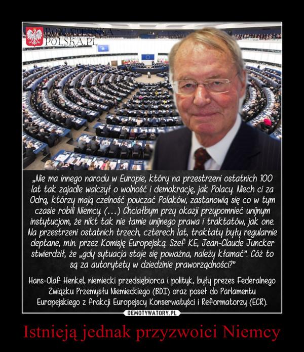 """Istnieją jednak przyzwoici Niemcy –  """"Ale ma innego narodu w Europie, który na przestrzeni ostatnich 100 lać tak zajadle walczył o wolność ( demokrację, jak Polacy. Mech ci za Odrq, którzy mają czelność pouczać Polaków, zastanowią się co w tym czasie robi Niemcy. (...) Chciałbym przy okazji przypomnieć unijnym instytucjom, że nikł tak nie łamie unijnego prawa i traktatów, jak one. Na przestrzeni ostatnich trzech, czterech lat, traktaty były regularnie deptane, min. przez Komisję Europejska. SzeP KE, Jean-Claude Juncker stwierdził, że """"gdy sytuacja staje się poważna, należy kłamać"""" Cóż to si za autorytety w dziedzinie praworządności?"""" Hans-Olag tienkel, niemiecki przedsiębiorca i  prezes Federalnego Związku Przemysłu Niemieckiego (BOI) oraz poseł do Parlamentu Europejskiego z frakcji Europejscy Konserwatyści"""