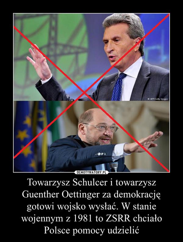 Towarzysz Schulcer i towarzysz Guenther Oettinger za demokrację gotowi wojsko wysłać. W stanie wojennym z 1981 to ZSRR chciało Polsce pomocy udzielić –