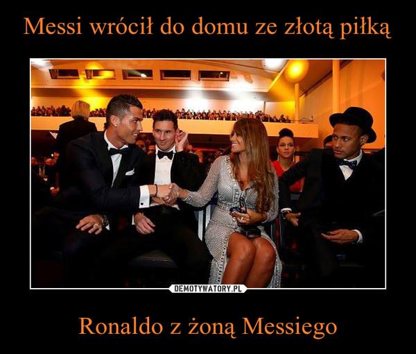 Ronaldo z żoną Messiego –