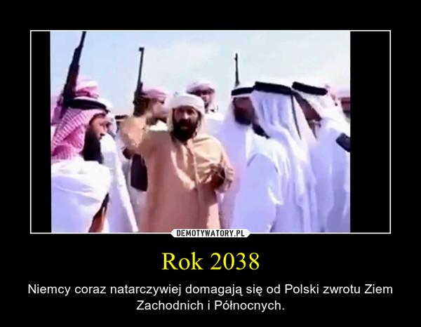 Rok 2038 – Niemcy coraz natarczywiej domagają się od Polski zwrotu Ziem Zachodnich i Północnych.