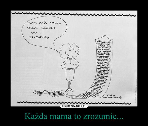 Każda mama to zrozumie... –