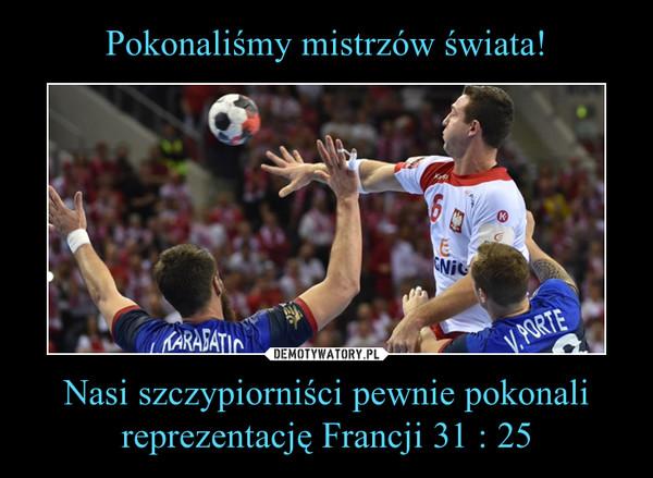 Nasi szczypiorniści pewnie pokonalireprezentację Francji 31 : 25 –