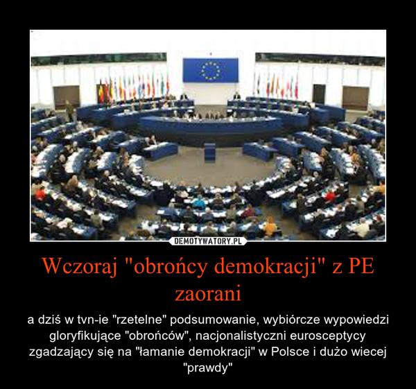 """Wczoraj """"obrońcy demokracji"""" z PE zaorani – a dziś w tvn-ie """"rzetelne"""" podsumowanie, wybiórcze wypowiedzi gloryfikujące """"obrońców"""", nacjonalistyczni eurosceptycy zgadzający się na """"łamanie demokracji"""" w Polsce i dużo wiecej """"prawdy"""""""