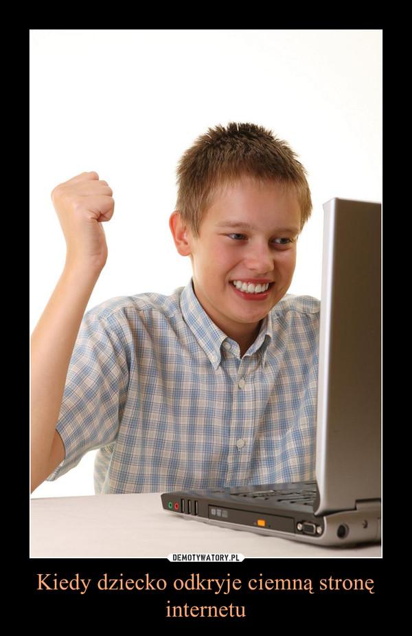 Kiedy dziecko odkryje ciemną stronę internetu –