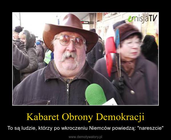 """Kabaret Obrony Demokracji – To są ludzie, którzy po wkroczeniu Niemców powiedzą: """"nareszcie"""""""