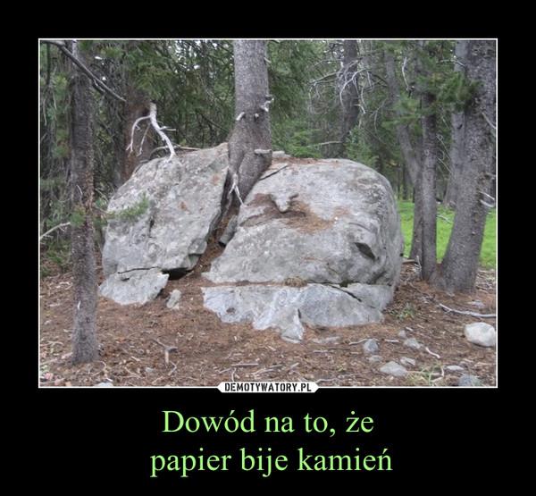 Dowód na to, że papier bije kamień –