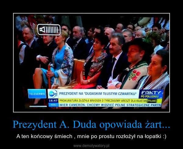 Prezydent A. Duda opowiada żart... – A ten końcowy śmiech , mnie po prostu rozłożył na łopatki :)