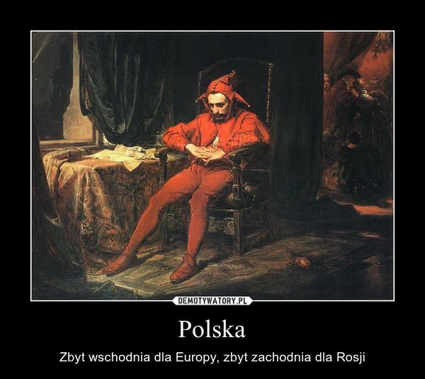 Polska – Zbyt wschodnia dla Europy, zbyt zachodnia dla Rosji