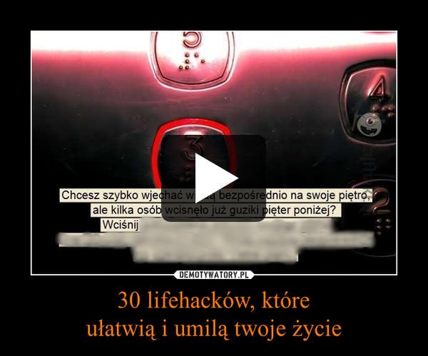 30 lifehacków, któreułatwią i umilą twoje życie –