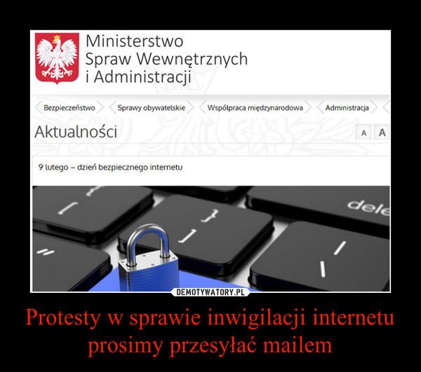Protesty w sprawie inwigilacji internetuprosimy przesyłać mailem –