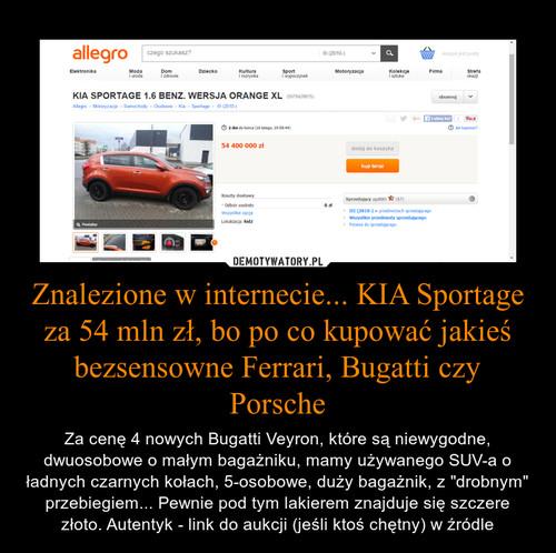 Znalezione w internecie... KIA Sportage za 54 mln zł, bo po co kupować jakieś bezsensowne Ferrari, Bugatti czy Porsche
