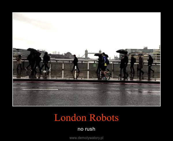 London Robots – no rush