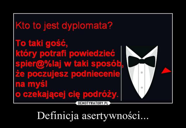 Definicja asertywności... –