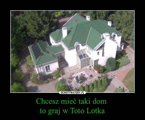 Chcesz mieć taki dom to graj w Toto Lotka –