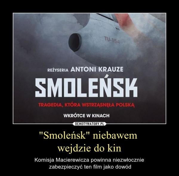 """""""Smoleńsk"""" niebawem wejdzie do kin – Komisja Macierewicza powinna niezwłocznie zabezpieczyć ten film jako dowód"""