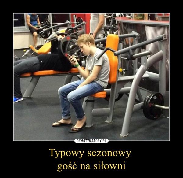 Typowy sezonowy gość na siłowni –