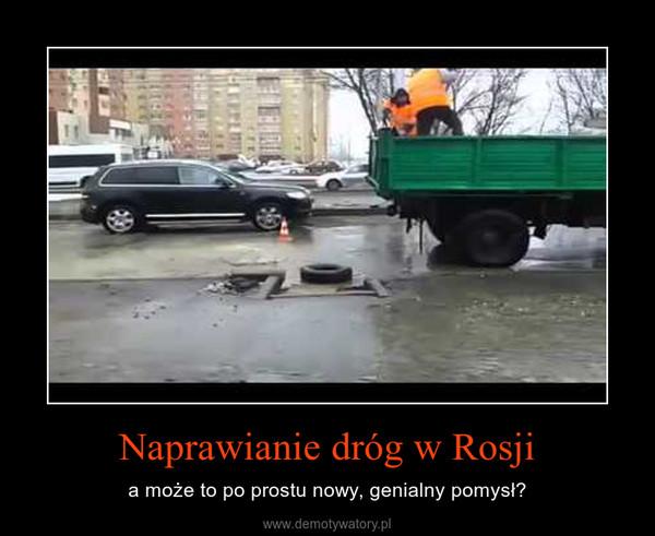 Naprawianie dróg w Rosji – a może to po prostu nowy, genialny pomysł?