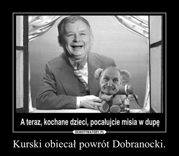Kurski obiecał powrót Dobranocki. –