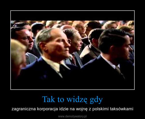 Tak to widzę gdy – zagraniczna korporacja idzie na wojnę z polskimi taksówkami