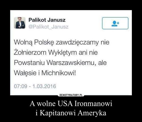 A wolne USA Ironmanowii Kapitanowi Ameryka –  Wolną Polskę zawdzięczamy nieŻołnierzom Wyklętym ani niePowstaniu Warszawskiemu, aleWałęsie i Michnikowi!