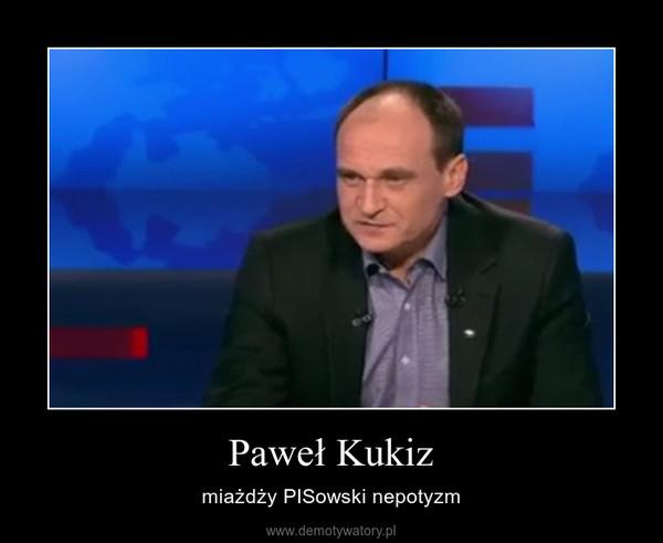 Paweł Kukiz – miażdży PISowski nepotyzm