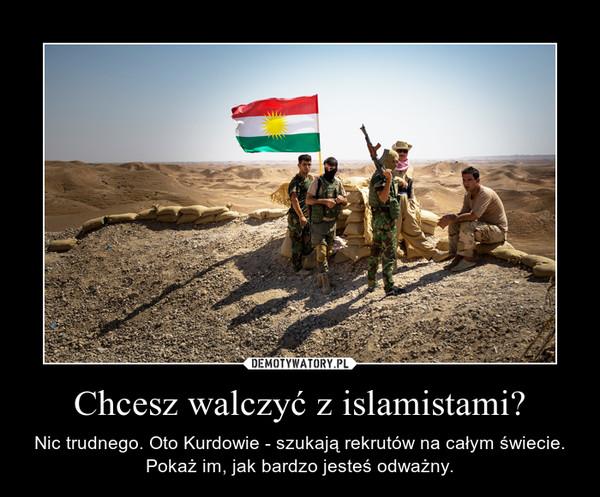 Chcesz walczyć z islamistami? – Nic trudnego. Oto Kurdowie - szukają rekrutów na całym świecie. Pokaż im, jak bardzo jesteś odważny.