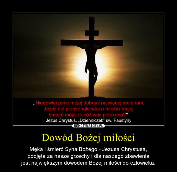 Dowód Bożej miłości – Męka i śmierć Syna Bożego - Jezusa Chrystusa,podjęta za nasze grzechy i dla naszego zbawieniajest największym dowodem Bożej miłości do człowieka.
