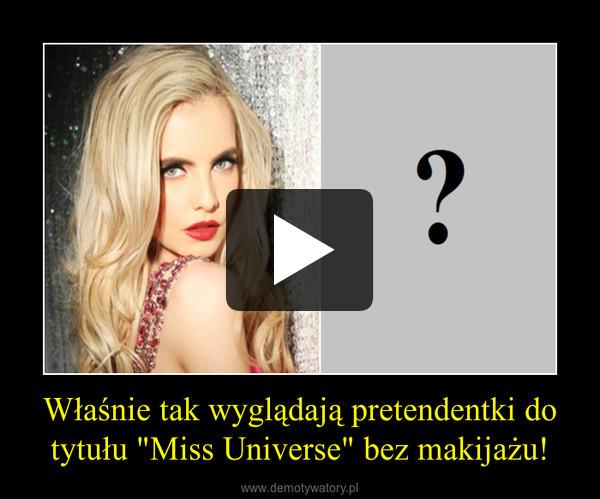 """Właśnie tak wyglądają pretendentki do tytułu """"Miss Universe"""" bez makijażu! –"""