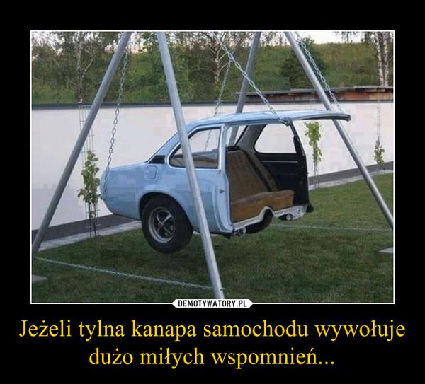 Jeżeli tylna kanapa samochodu wywołuje dużo miłych wspomnień... –
