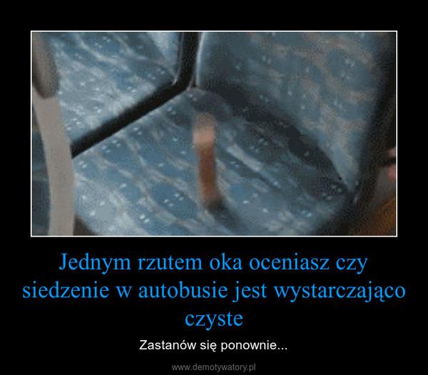 Jednym rzutem oka oceniasz czy siedzenie w autobusie jest wystarczająco czyste – Zastanów się ponownie...