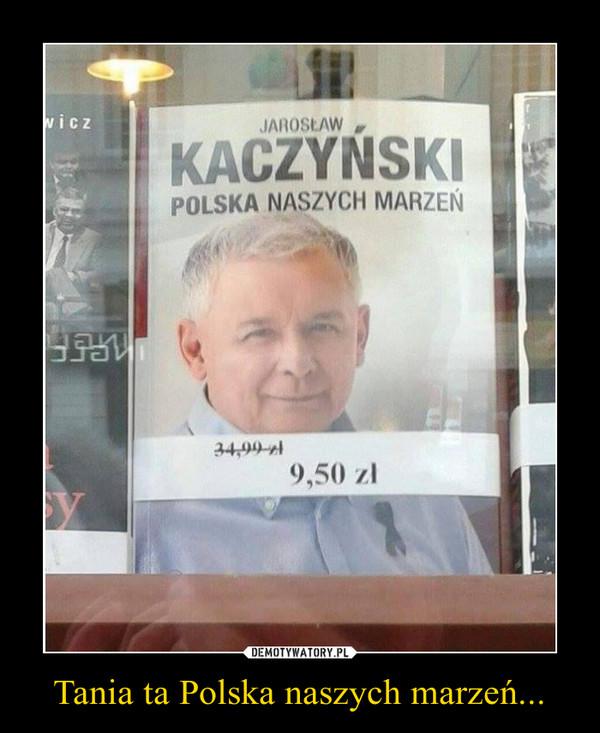 Tania ta Polska naszych marzeń... –