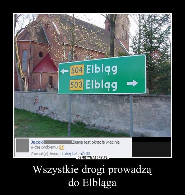 Wszystkie drogi prowadządo Elbląga –