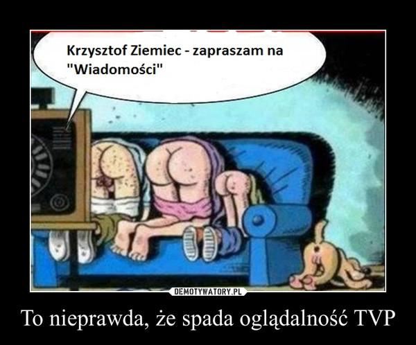 To nieprawda, że spada oglądalność TVP –