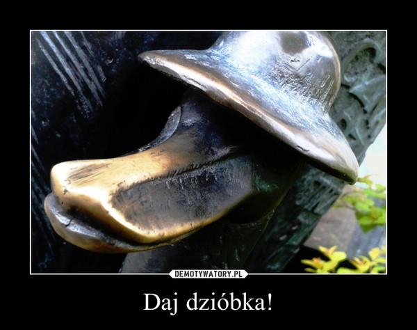 Daj dzióbka! –