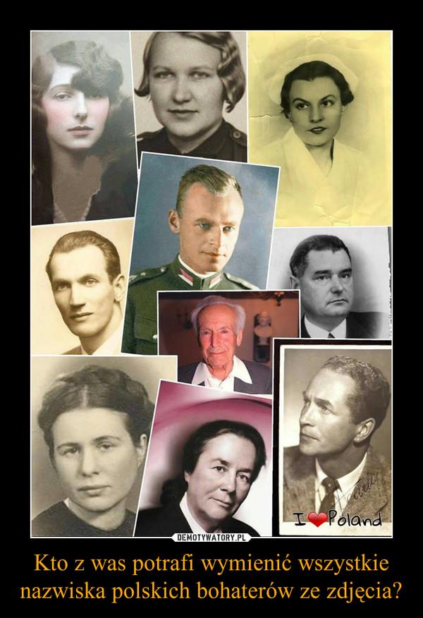 Kto z was potrafi wymienić wszystkie nazwiska polskich bohaterów ze zdjęcia? –