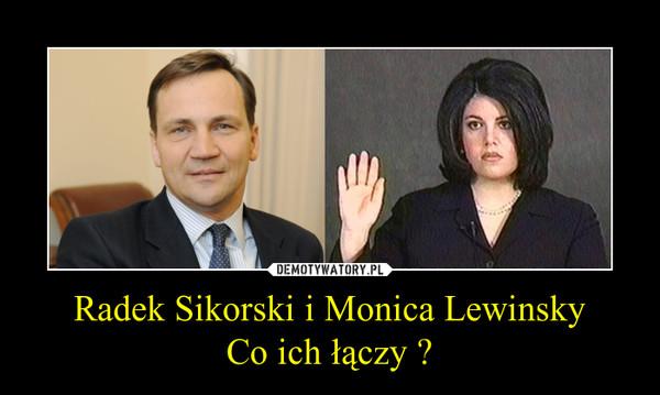 Radek Sikorski i Monica LewinskyCo ich łączy ? –