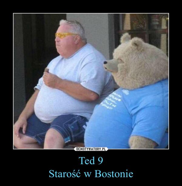 Ted 9Starość w Bostonie –