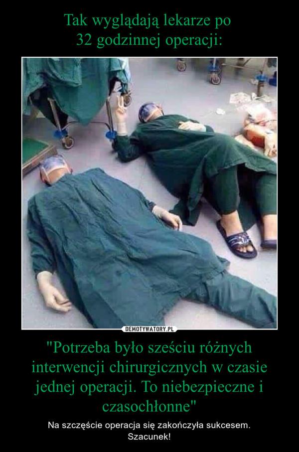 """""""Potrzeba było sześciu różnych interwencji chirurgicznych w czasie jednej operacji. To niebezpieczne i czasochłonne"""" – Na szczęście operacja się zakończyła sukcesem.Szacunek!"""
