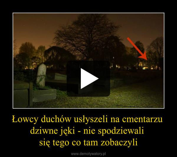 Łowcy duchów usłyszeli na cmentarzu dziwne jęki - nie spodziewali się tego co tam zobaczyli –
