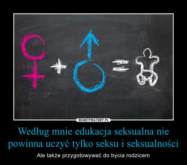 Według mnie edukacja seksualna nie powinna uczyć tylko seksu i seksualności – Ale także przygotowywać do bycia rodzicem