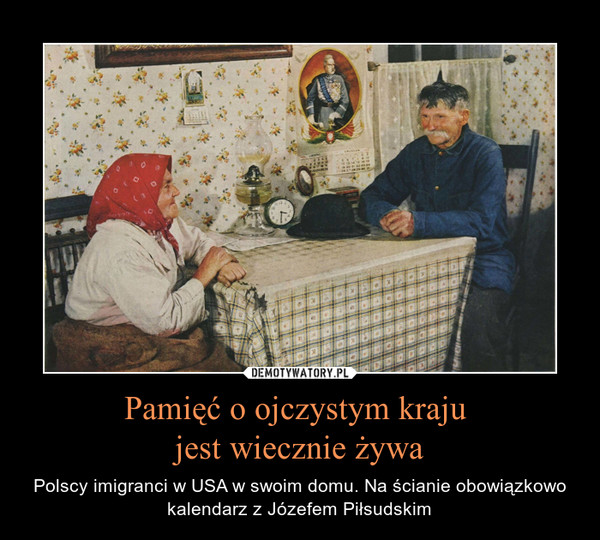 Pamięć o ojczystym kraju jest wiecznie żywa – Polscy imigranci w USA w swoim domu. Na ścianie obowiązkowo kalendarz z Józefem Piłsudskim
