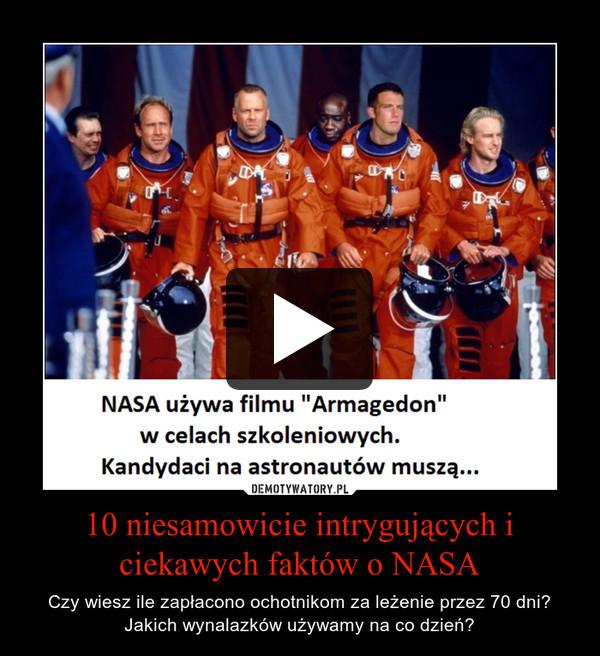 10 niesamowicie intrygujących i ciekawych faktów o NASA – Czy wiesz ile zapłacono ochotnikom za leżenie przez 70 dni? Jakich wynalazków używamy na co dzień?