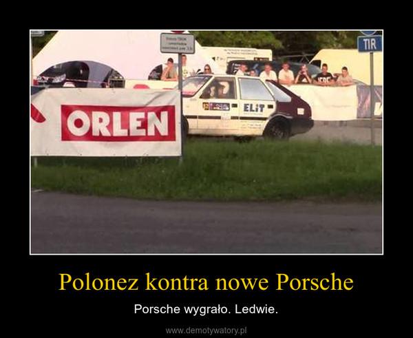 Polonez kontra nowe Porsche – Porsche wygrało. Ledwie.