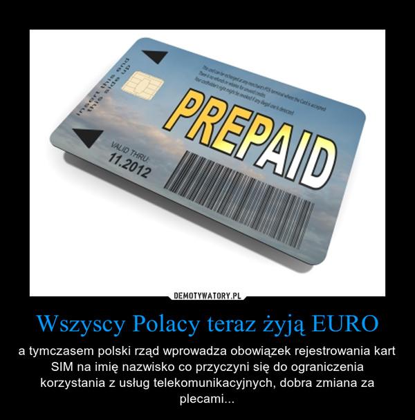 Wszyscy Polacy teraz żyją EURO – a tymczasem polski rząd wprowadza obowiązek rejestrowania kart SIM na imię nazwisko co przyczyni się do ograniczenia korzystania z usług telekomunikacyjnych, dobra zmiana za plecami...