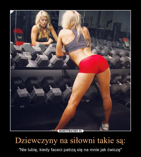 """Dziewczyny na siłowni takie są: – """"Nie lubię, kiedy faceci patrzą się na mnie jak ćwiczę"""""""