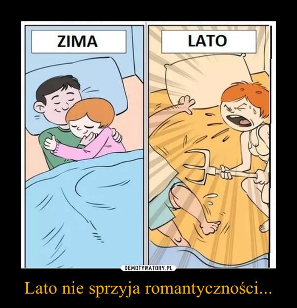 Lato nie sprzyja romantyczności... –