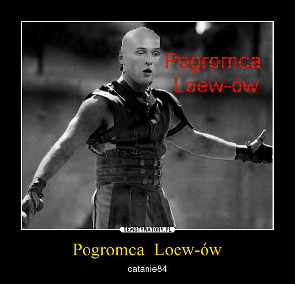 Pogromca  Loew-ów – catanie84