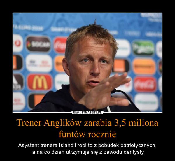 Trener Anglików zarabia 3,5 miliona funtów rocznie – Asystent trenera Islandii robi to z pobudek patriotycznych, a na co dzień utrzymuje się z zawodu dentysty